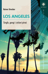 Okładka: Los Angeles. Single, gangi i zieloni piraci