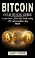 Okładka książki: Bitcoin Gold Mining Guide: Cryptocurrency, Blockchain, Stock Trading, ATM, Analysis, and Investing Mastery