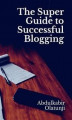 Okładka książki: The Super Guide to Successful Blogging